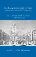 The Enlightenment in Scotland : national and international perspectives edited by Jean-François Dunyach and Ann Thomson Oxford University studies in the Enlightenment, 2015