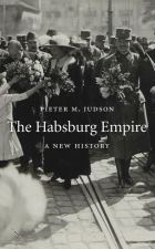 The Habsburg Empire : a new history by Pieter M. Judson Harvard University Press, 2016