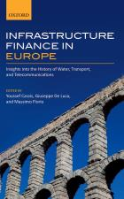 Infrastructure finance in Europe : insights into the history of water, transport, and telecommunications by Youssef Cassis, Giuseppe De Luca, Massimo Florio Oxford University Press, 2016