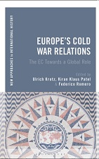 Europe's Cold War relations : the EC towards a global role by Ulrich Krotz, Kiran Klaus Patel and Federico Romero (eds.) Bloomsbury Academic, 2020
