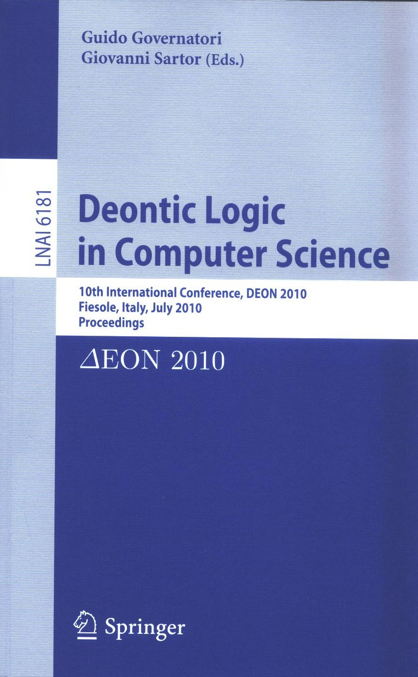 Deontic logic in computer science: 10th International Conference ; DEON 2010 (Fiesole, Italy, July 7-9, 2010): proceedings
