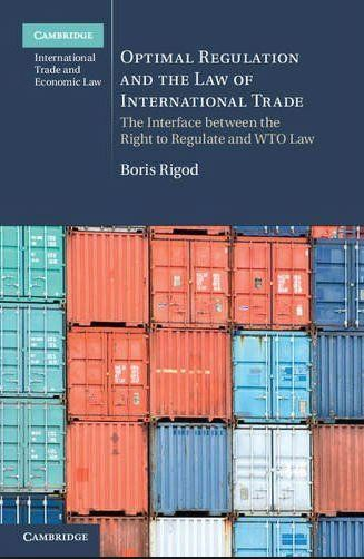 Optimal regulation and the law of international trade : the interface between the right to regulate and WTO law