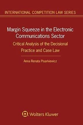 Margin squeeze in the electronic communications sector : critical analysis of the decisional practice and case law