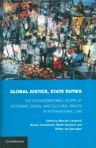 Global justice, state duties : the extraterritorial scope of economic, social, and cultural rights in international law