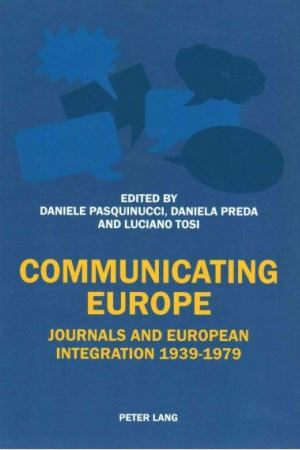 Communicating Europe : journals and European integration, 1939-1979