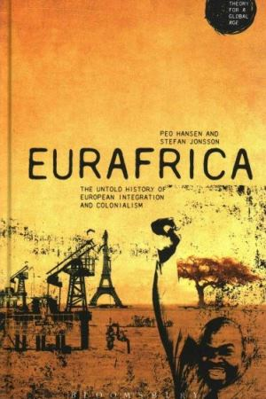 Eurafrica. The Untold History of European Integration and Colonialism