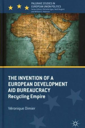 The Invention of a European Development Aid Bureaucracy. Recycling Empire